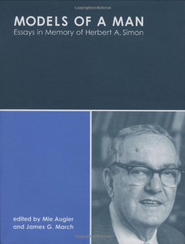 Models of a Man: Essays in Memory of Herbert A. Simon (MIT Press)