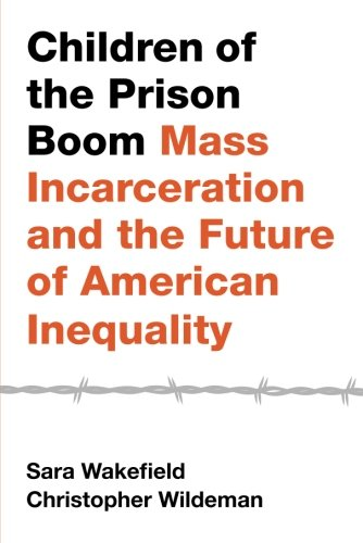 Children Of The Prison Boom: Mass Incarceration And The Future Of American Inequality (Studies In Crime And Public Policy)