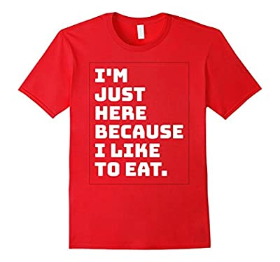 I'm Just Here Because I like to Eat Funny Workout Shirt