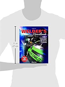 Welder's Handbook: A Guide to Plasma Cutting, Oxyacetylene, ARC, MIG and TIG Welding, Revised and Updated by HP Books