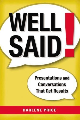 Well Said!: Presentations and Conversations That Get Results (Well Said Presentations And Conversations That Get Results)