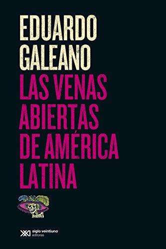 Las venas abiertas de América Latina (Biblioteca Eduardo Galeano) (Spanish Edition) by