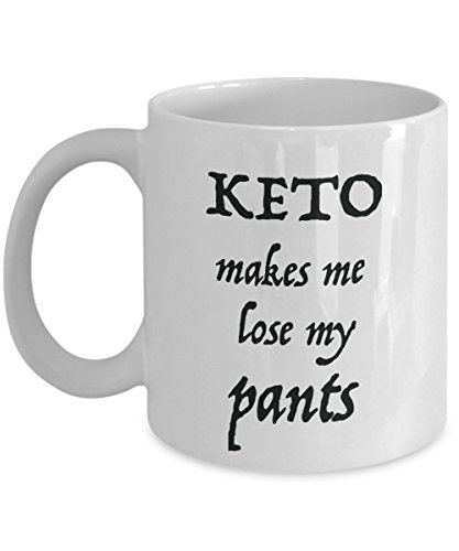 Keto Coffee Mug Keto makes me lose my Pants Perfect gift for Mom Dad or anyone with Ketogenic Diet Lifestyle Novelty 11oz Ceramic White Tea Cup TopStyle