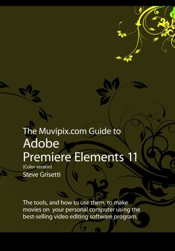 The Muvipix Guide to Adobe Premiere Elements 11 (Color version)