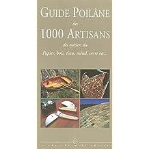 Guide Poilâne des 1000 artisans: des métiers du papier, bois, tissu, métal, verre, etc.