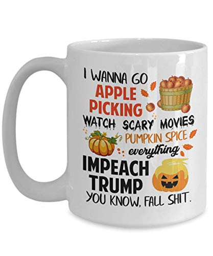 Jyotis - i wanna go apple picking watch scary movies pumpkin spice everything impeach trump you know fall shit, impeach donald trump mug 2017 11Oz 15
