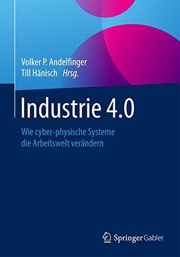Industrie 4.0: Wie cyber-physische Systeme die Arbeitswelt verändern Gebundenes Buch – 13. April 2017 Volker P. Andelfinger Till Hänisch Springer Gabler 3658155566