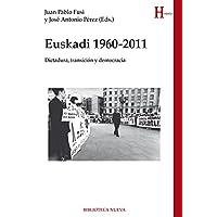 Euskadi. 1960 - 2011: DICTADURA, TRANSICIÓN Y DEMOCRACIA (HISTORIA BIBLIOTECA NUEVA)