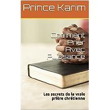 Comment Prier Avec Puissance: Les secrets de la vraie prière chrétienne (French Edition)