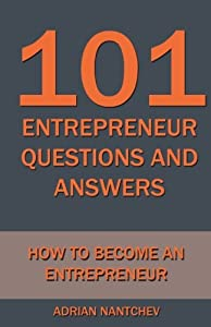 101 Entrepreneur Questions and Answers: How to be an Entrepreneur from CreateSpace Independent Publishing Platform