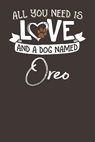 Oreo Dog - All You Need is Love and a Dog Named Oreo: 6x9 Cute Oreo Dog Name Notebook Journal Gift for Dog Lovers Owners