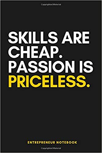 Skills Are Cheap. Passion Is Priceless. Entrepreneur ...