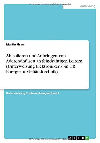 Price comparison product image Abisolieren und Anbringen von Aderendhülsen an feindrähtigen Leitern (Unterweisung Elektroniker / -in, FR Energie- u. Gebäudtechnik) (German Edition)