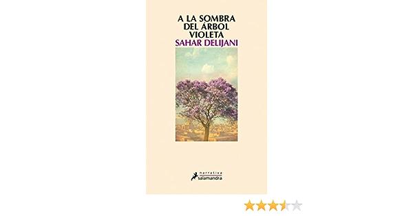 A la sombra del árbol violeta (Narrativa): Amazon.es: Delijani, Sahar: Libros
