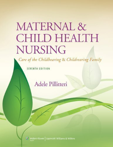 Maternal and Child Health Nursing by Pillitteri PhD RN PNP, Dr. Adele Published by Lippincott Williams & Wilkins 7th (seventh), North American edition (2013) Hardcover