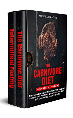 The Carnivore Diet: Special Edition - Two Books - Carnivore Diet With Intermittent Fasting. Combine Two Powerful Strategies For Rapid Fat Loss and Increased Health (Advantages And Disadvantages Of Content Based Instruction)