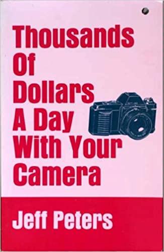 Amazon Com Thousands Of Dollars A Day With Your Camera 9780933301146 Jeff Peters Books