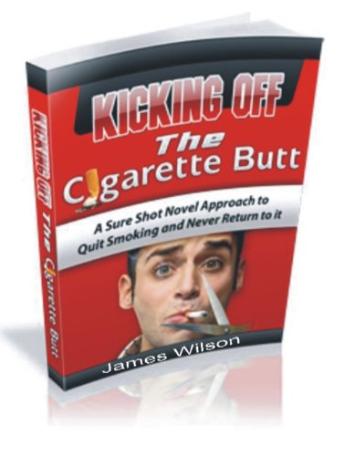 Benefits Of Quitting Smoking: Kicking Off The Cigarette Butt by [Wilson, James]