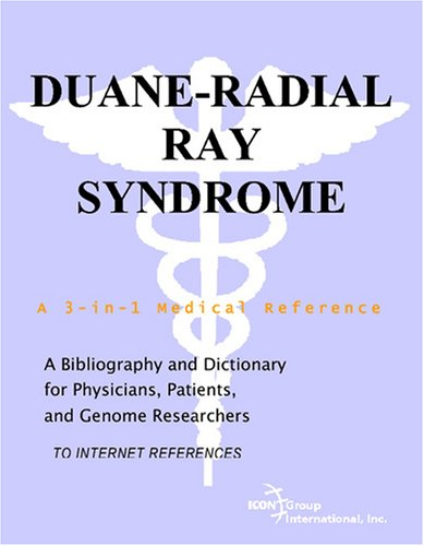 Duane-Radial Ray Syndrome - A Bibliography And Dictionary For Physicians, Patients, And Genome Researchers