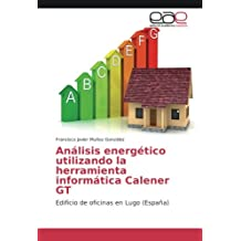 Análisis energético utilizando la herramienta informática Calener GT: Edificio de oficinas en Lugo (España) (Spanish Edition)
