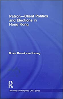 Book Patron-Client Politics and Elections in Hong Kong (Routledge Contemporary China Series)