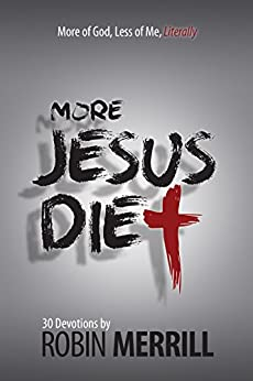 More Jesus Diet: More of God, Less of Me, Literally (The Jesus Diet Book 2) by [Merrill, Robin]