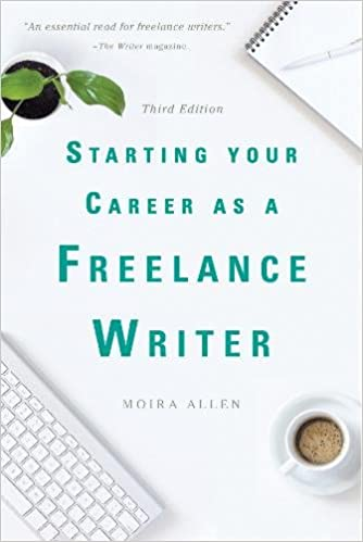 Starting Your Career As A Freelance Writer Moira Allen 9781621535508 Amazon Com Books