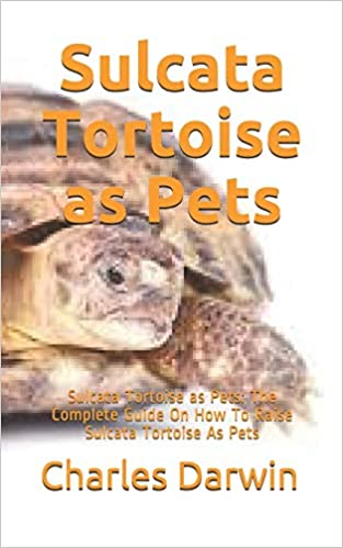 Sulcata Tortoise As Pets Sulcata Tortoise As Pets The Complete Guide On How To Raise Sulcata Tortoise As Pets Darwin Charles 9798653193811 Amazon Com Books