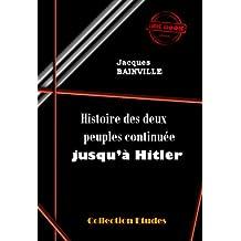 Histoire des deux peuples continuée jusqu'à Hitler: édition intégrale (Études)