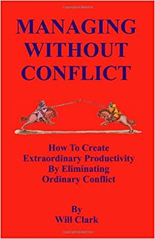 Managing Without Conflict: How to Create Extraordinary Productivity by Eliminating Ordinary Conflict