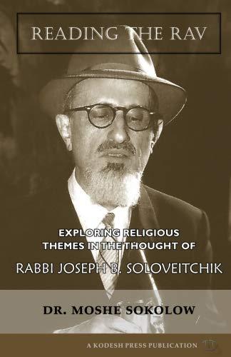 Reading the Rav: Exploring Religious Themes in the Thought of Rabbi Joseph B. Soloveitchik