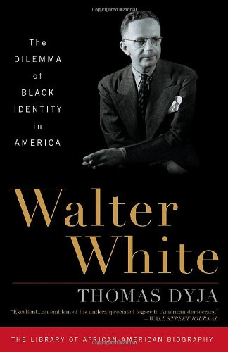 Walter White: The Dilemma of Black Identity in America (Library of African-American Biography)