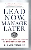 Lead Now, Manage Later: The Straight Shooter's Guide to Business Success