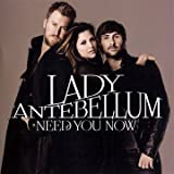 Need You Now ~ Lady Antebellum