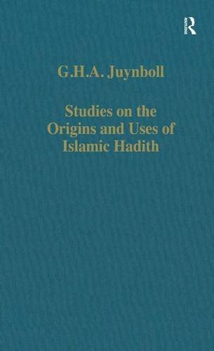 Studies On The Origins And Uses Of Islamic Hadith  Collected Studies Band 550