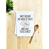 Funny Dish Towel, Sweet Dreams Are Made Of Cheese Who Am I To Dis A Brie? Flour Sack Kitchen Towel, Sweet Housewarming Gift, White