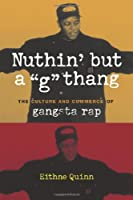 "Nuthin' but a ""G"" Thang: The Culture and Commerce of Gangsta Rap (Popular Cultures, Everyday Lives)"