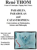 Parables, Parabolas and Catastrophes:conversations on Mathematics, Science and Philosophy