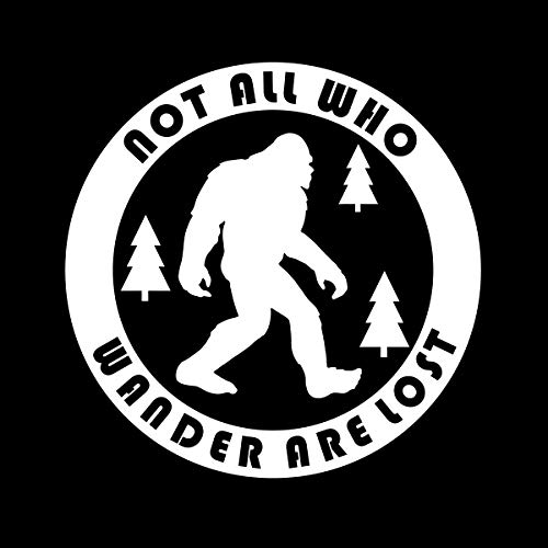 More Shiz Not All Who Wander are Lost Bigfoot Vinyl Decal Sticker Car Truck Van SUV Window Wall Cup Laptop - One 5.5 Inch White Decal- MKS0679 (Cup Wall Champion)