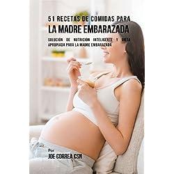 51 Recetas De Comidas Para La Madre Embarazada: Solución de Nutrición Inteligente y Dieta Apropiada Para La Madre Embarazada (Spanish Edition)