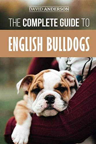 The Complete Guide to English Bulldogs: How to Find, Train, Feed, and Love your new Bulldog Puppy ()