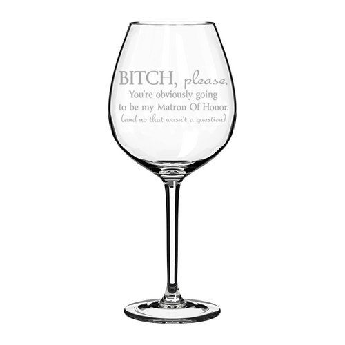 Wine Glass Goblet Funny You're Obviously Going To Be My Matron of Honor Will You Be My Proposal (10 oz) MIP
