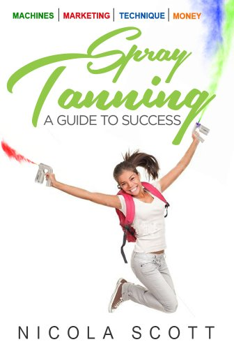 Spray Tanning. A guide to success: Giving you the skills & tools to become a professional spray tan technician. (Self Tanner Machine)