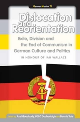 Dislocation and Reorientation: Exile, Division and the End of Communism in German Culture and Politics. (German Monitor)