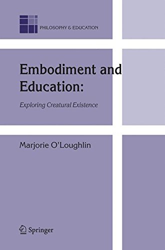 Embodiment and Education: Exploring Creatural Existence (Philosophy and Education)