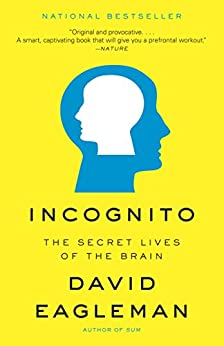 Incognito: The Secret Lives of the Brain by [Eagleman, David]