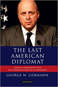 Book The Last American Diplomat: John D Negroponte and the Changing Face of US Diplomacy