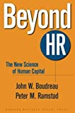img - for Beyond HR: The New Science of Human Capital by Boudreau, John W., Ramstad, Peter M. (2007) Hardcover book / textbook / text book