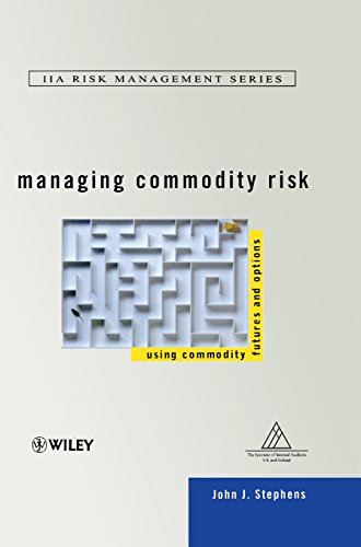Managing Commodity Risk: Using Commodity Futures and Options by John J Stephens