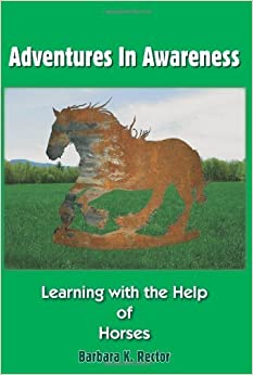 Adventures In Awareness: Learning with the Help of Horses by Rector, Barbara (December 15, 2005)